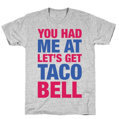 You Had Me At Let's Get Taco Bell T-Shirt