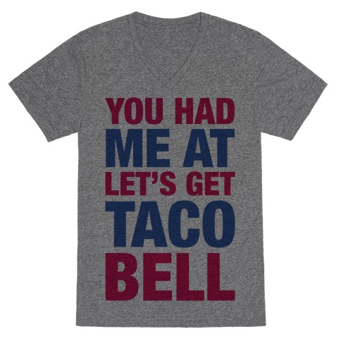 You Had Me At Let's Get Taco Bell V-Neck Tee Shirt