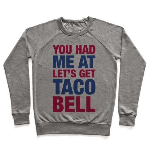 You Had Me At Let's Get Taco Bell Pullover