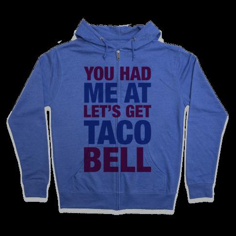 You Had Me At Let's Get Taco Bell Zip Hoodie