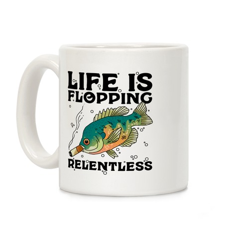 Life is Flopping Relentless Fish Coffee Mug