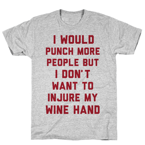 I Would Punch More People But I Don't Want To Injure My Wine Hand Mens T-Shirt