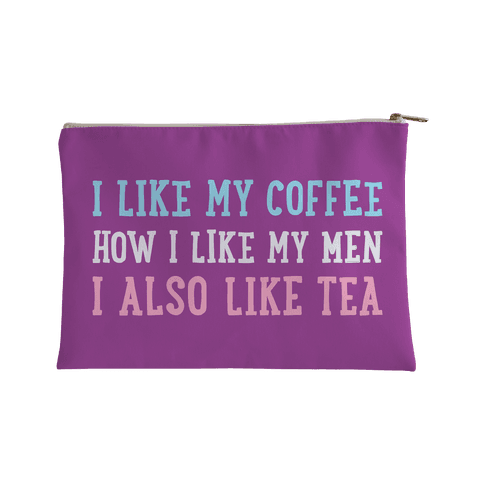 I Like My Coffee How I Like My Men, I Also Like Tea Accessory Bag