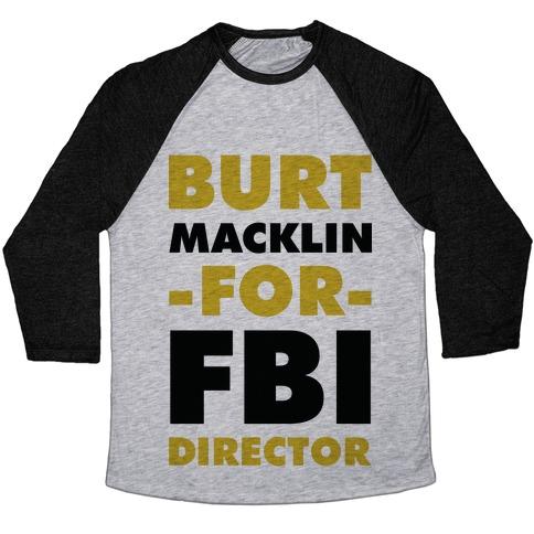 Burt Macklin for FBI Director Baseball Tee