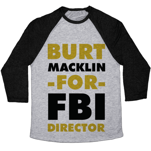 Burt Macklin for FBI Director Baseball Tee