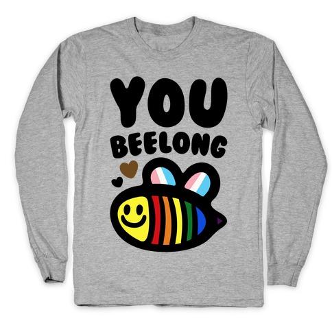 You Beelong Gay Pride Long Sleeve T-Shirt
