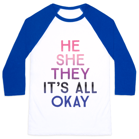 He She They It's All Okay Gender Fluid Baseball Tee