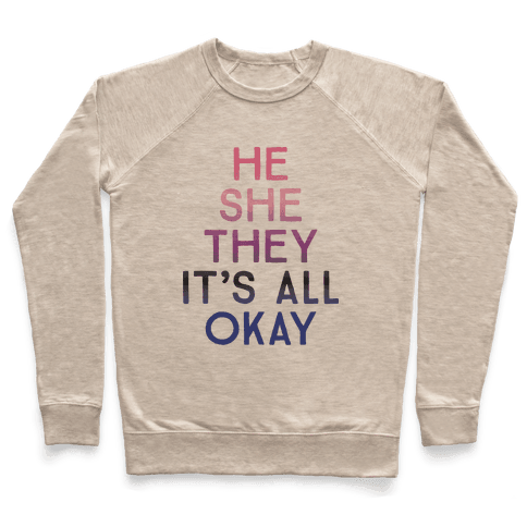 He She They It's All Okay Gender Fluid Pullover