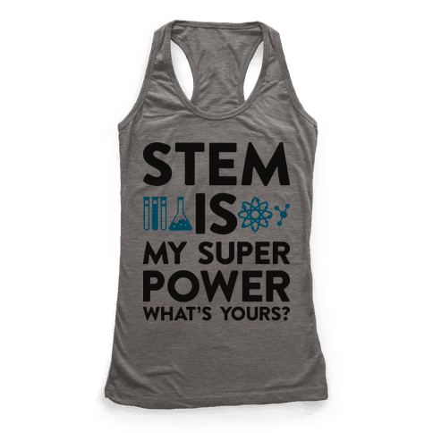 STEM Is My Super Power What's Yours? Racerback Tank Top