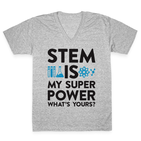 STEM Is My Super Power What's Yours? V-Neck Tee Shirt