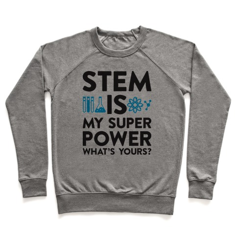 STEM Is My Super Power What's Yours? Pullover