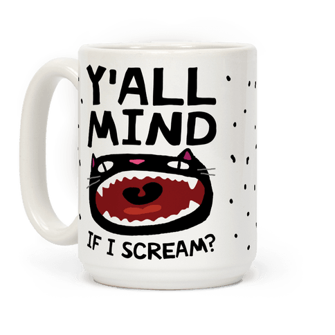 Y'all Mind If I Scream Cat Coffee Mug