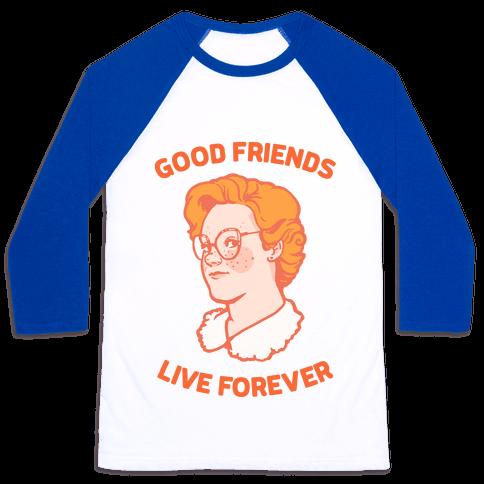 Barb: Good Friends Live Forever Baseball Tee