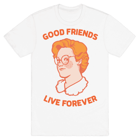 Barb: Good Friends Live Forever Mens T-Shirt
