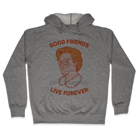 Barb: Good Friends Live Forever Hooded Sweatshirt