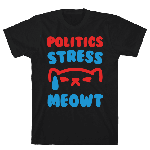 Politics Stress Meowt White Print Mens T-Shirt