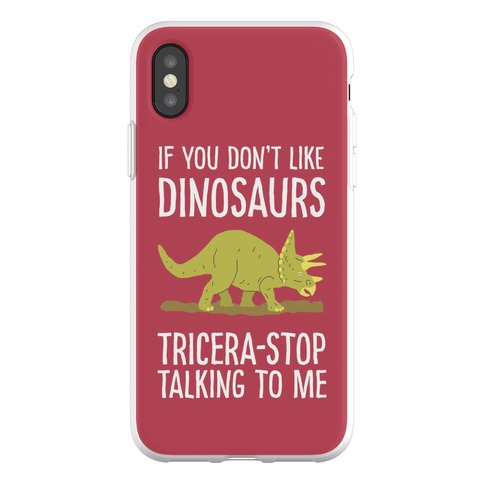 If You Don't Like Dinosaurs Tricera-Stop Talking To Me Phone Flexi-Case