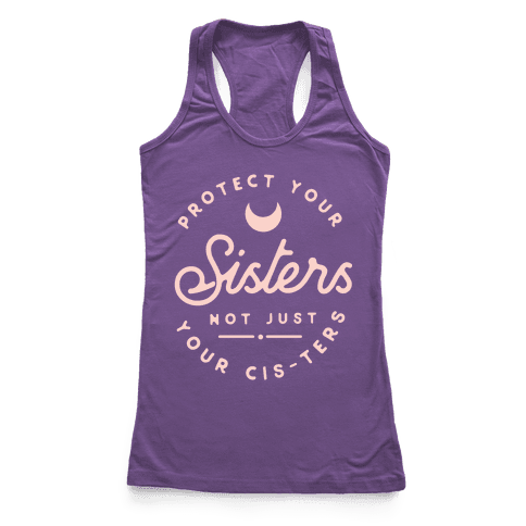 Protect Your Sisters NOt Just YOur Cis-ters Racerback Tank Top