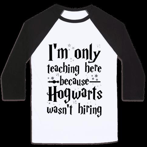 Hogwarts Wasn't Hiring Baseball Tee