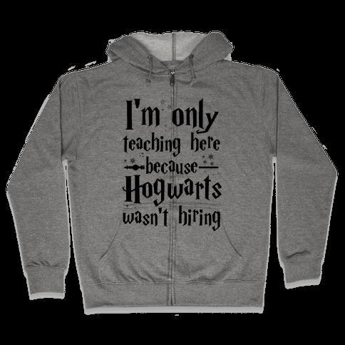 Hogwarts Wasn't Hiring Zip Hoodie