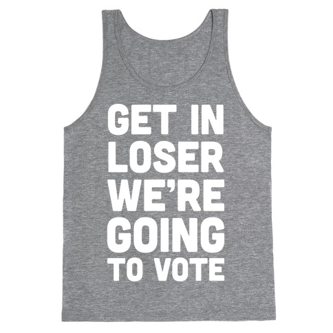 Get In Loser We're Going To Vote Tank Top