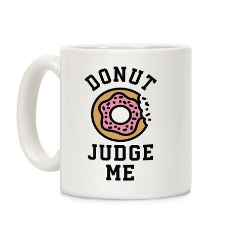 Donut Judge Me Coffee Mug