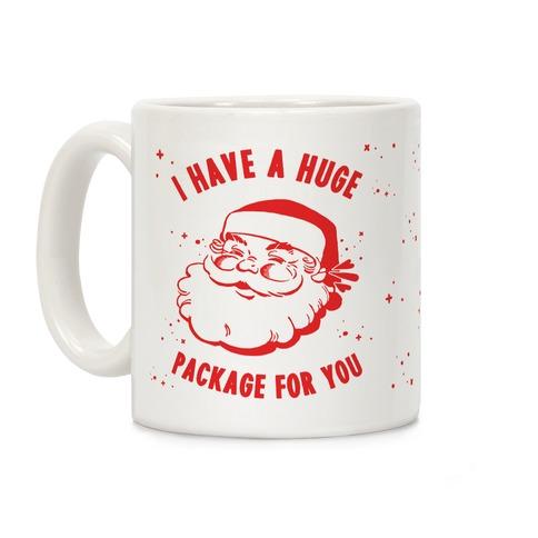 I Have A Huge Package For You Santa Coffee Mug