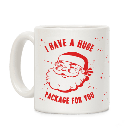 I Have A Huge Package For You Santa Coffee Mug