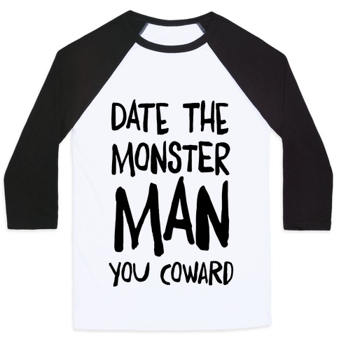Date the Monster Man, You Coward Baseball Tee