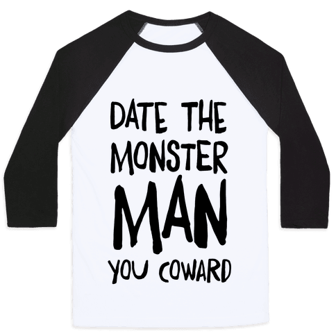 Date the Monster Man, You Coward Baseball Tee