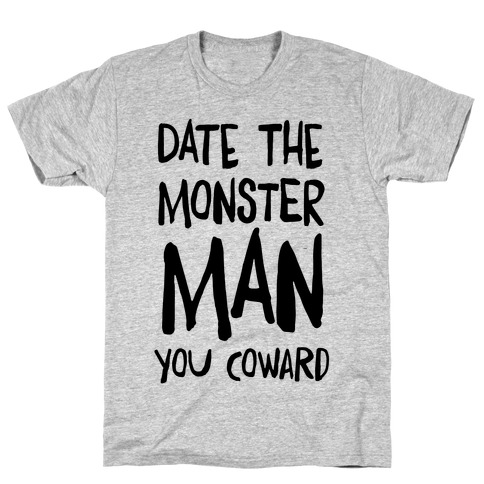 Date the Monster Man, You Coward T-Shirt