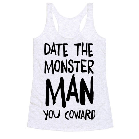 81e6ad62 Date the Monster Man, You Coward Racerback Tank Top