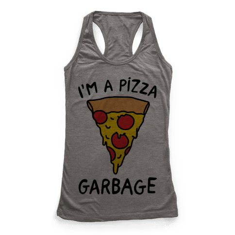 I'm A Pizza Garbage Racerback Tank Top