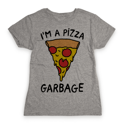 I'm A Pizza Garbage Womens T-Shirt