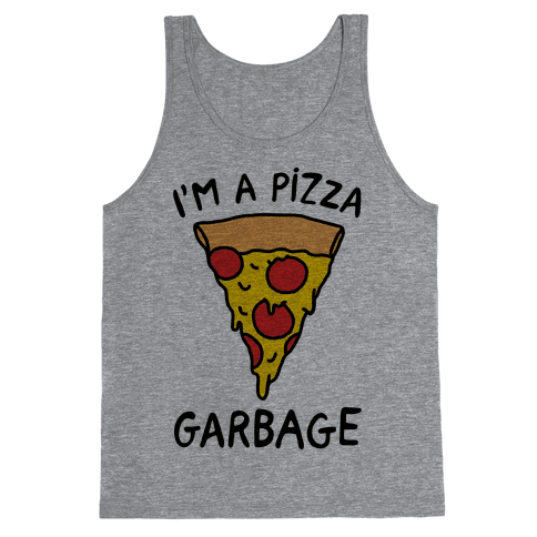 I'm A Pizza Garbage Tank Top