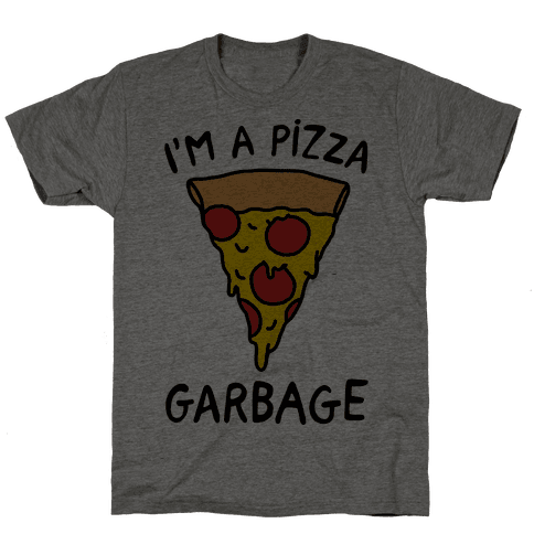 I'm A Pizza Garbage Mens T-Shirt
