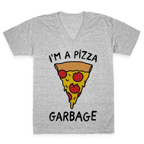 I'm A Pizza Garbage V-Neck Tee Shirt