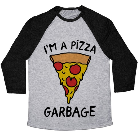 I'm A Pizza Garbage Baseball Tee
