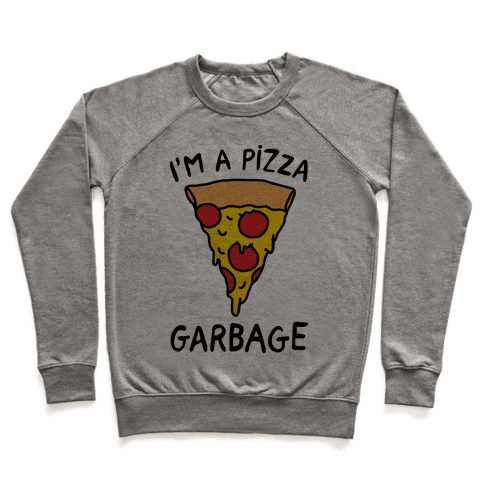 I'm A Pizza Garbage Pullover