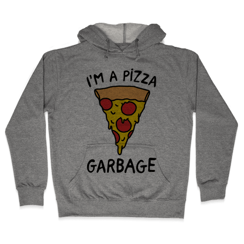 I'm A Pizza Garbage Hooded Sweatshirt