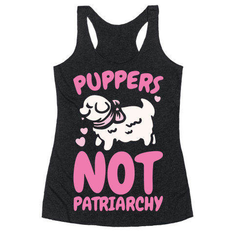 Puppers Not Patriarchy  Racerback Tank Top