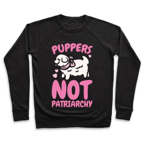 Puppers Not Patriarchy  Pullover
