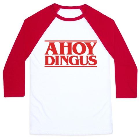Ahoy Dingus Parody Baseball Tee