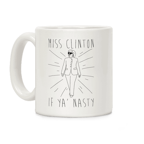 Miss Clinton If Ya' Nasty Coffee Mug