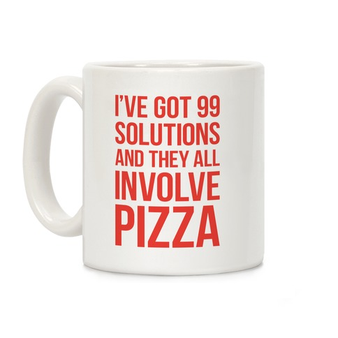 I've Got 99 Solutions And They All Involve Pizza Coffee Mug