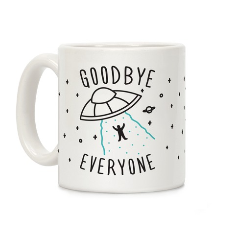 Goodbye Everyone Abduction Coffee Mug