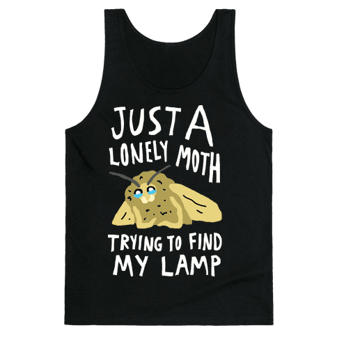 Just A Lonely Moth Trying To Find My Lamp Tank Top