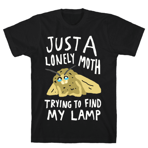 Just A Lonely Moth Trying To Find My Lamp Mens T-Shirt