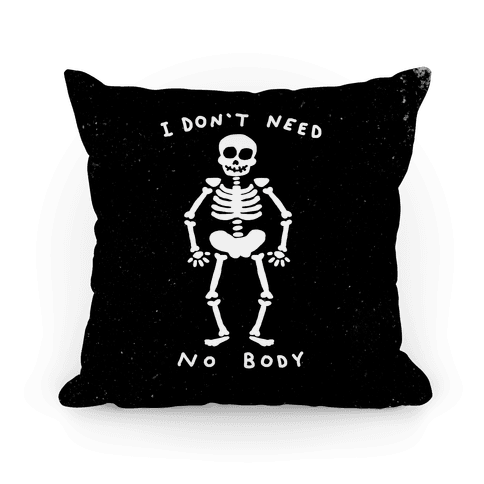 I Don't Need No Body Pillow