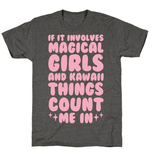 If It Involves Magical Girls and Kawaii Things Count Me In T-Shirt
